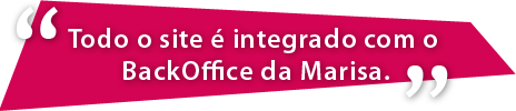 Todo o site é integrado com o BackOffice da Marisa.